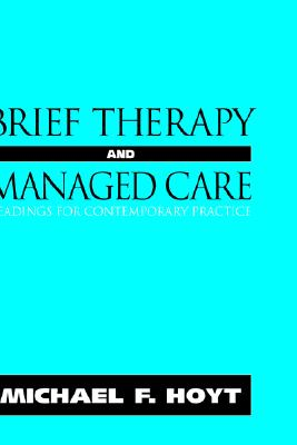 Brief Therapy and Managed Care: Readings for Contemporary Practice - Hoyt, Michael F, PhD