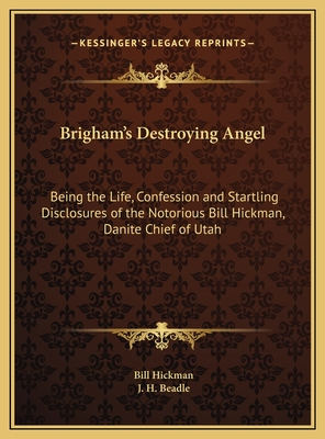 Brigham's Destroying Angel: Being the Life, Confession and Startling Disclosures of the Notorious Bill Hickman, Danite Chief of Utah - Hickman, Bill