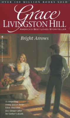 Bright Arrows - Hill, Grace Livingston