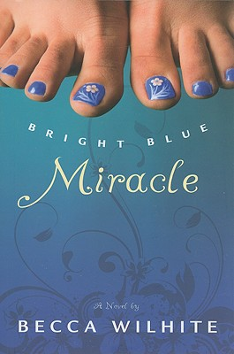 Bright Blue Miracle - Wilhite, Becca