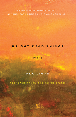Bright Dead Things: Poems - Limon, Ada