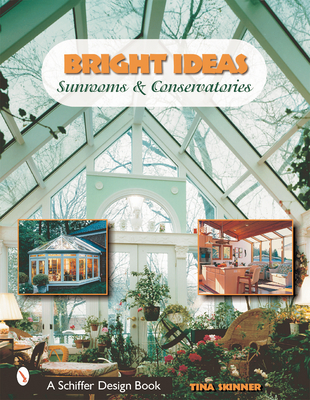 Bright Ideas: Sunrooms & Conservatories - Skinner, Tina
