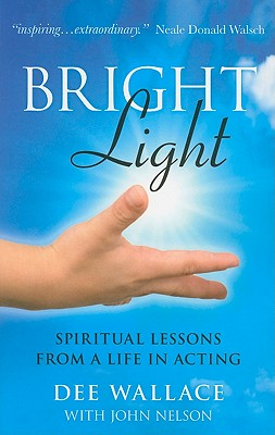 Bright Light: Spiritual Lessons from a Life in Acting - Wallace, Dee, and Nelson, John