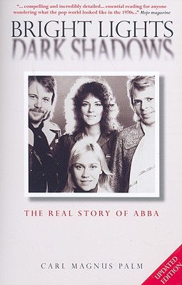 Bright Lights Dark Shadows: The Real Story of Abba - Palm, Carl Magnus