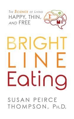 Bright Line Eating: The Science of Living Happy, Thin & Free - Thompson, Susan Peirce, PhD (Read by), and Eby, Tanya (Read by), and Foster, Mel (Read by)