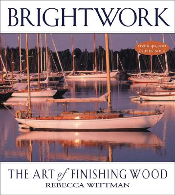 Brightwork: The Art of Finishing Wood - Wittman, Rebecca