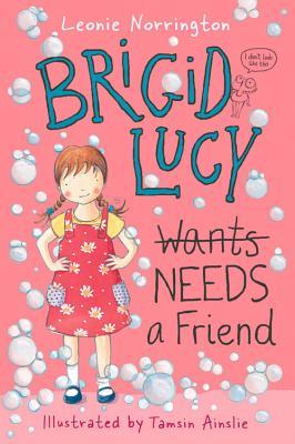 Brigid Lucy Needs a Friend: Little Hare Books - Norrington, Leonie