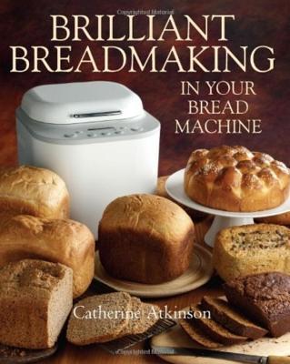 Brilliant Breadmaking in Your Bread Machine - Atkinson, Catherine