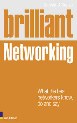 Brilliant Networking 2e: What The Best Networkers Know, Say and Do - D'Souza, Steven