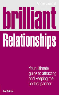 Brilliant Relationships 2e: Your ultimate guide to attracting and keeping the perfect partner - Lionnet, Annie