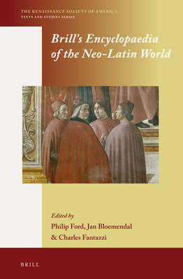 Brill's Encyclopaedia of the Neo-Latin World (2 Vols.): Also Available Online in June 2014 - Ford, Philip (Editor), and Bloemendal, Jan (Editor), and Fantazzi, Charles E (Editor)