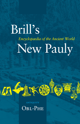 Brill's New Pauly, Antiquity, Volume 10 (Obl-Phe) - Cancik, Hubert (Editor), and Schneider, Helmuth (Editor)