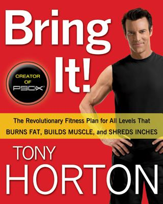 Bring It!: The Revolutionary Fitness Plan for All Levels That Burns Fat, Builds Muscle, and Shred Inches - Horton, Tony, and Greenwood-Robinson, Maggie, PH.D., PH D
