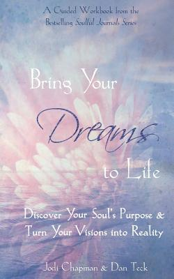 Bring Your Dreams to Life: Discover Your Soul's Purpose & Turn Your Visions Into Reality - Chapman, Jodi