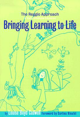 Bringing Learning to Life: The Reggio Approach to Early Childhood Education - Cadwell, Louise Boyd, and Williams, Leslie R (Editor)