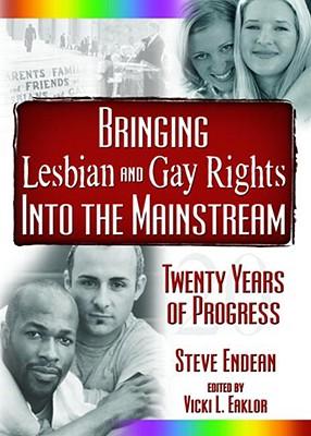 Bringing Lesbian and Gay Rights Into the Mainstream: Twenty Years of Progress - Eaklor, Vicki, and Meek, Robert R, and Bullough, Vern L, RN, PhD, Faan