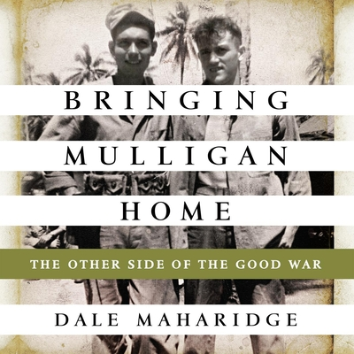 Bringing Mulligan Home: The Other Side of the Good War - Maharidge, Dale, and Larkin, Pete (Narrator)