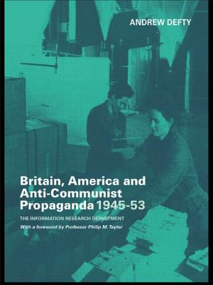 Britain, America and Anti-Communist: The Information Research Department - Defty Dr, Andrew