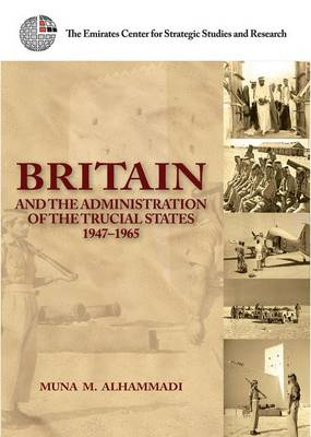 Britain and the Administration of the Trucial States, 1947-1965 - Alhammadi, Muna M
