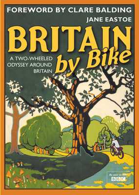 Britain by Bike: A Two-Wheeled Odyssey Around Britain - Eastoe, Jane, and Balding, Clare (Foreword by)