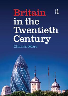 Britain in the Twentieth Century - More, Charles, Dr.