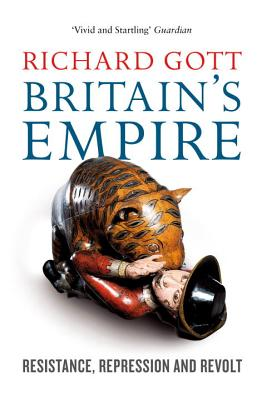 Britain's Empire: Resistance, Repression and Revolt - Gott, Richard