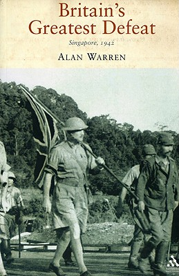 Britain's Greatest Defeat: Singapore 1942 - Warren, Alan