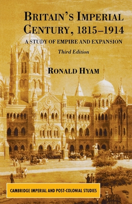 Britain's Imperial Century 1815-1914: A Study of Empire and Expansion - Hyam, R