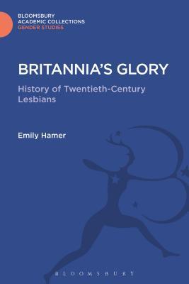 Britannia's Glory: A History of Twentieth Century Lesbians - Hamer, Emily
