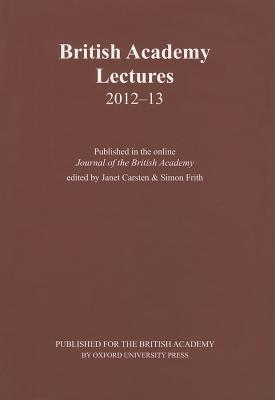 British Academy Lectures 2012-13 - Carsten, Janet (Editor), and Frith, Simon (Editor)