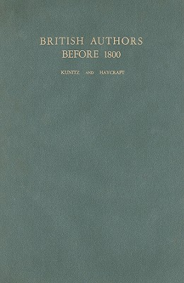 British Authors Before 1800: A Biographical Dictionary - Kunitz, Stanley (Editor), and Haycraft, Howard (Editor)