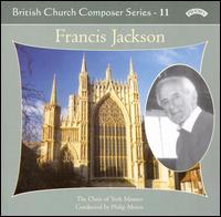 British Church Composer Series Vol. 11: Francis Jackson - Alastair Hewish (treble); Ian Colson (bass); John Scott Whiteley (organ); Paul Gameson (tenor); Paul Wilson (treble);...