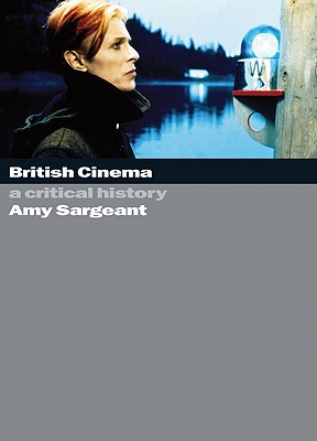 British Cinema: A Critical and Interpretive History - Sargeant, A