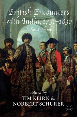 British Encounters with India, 1750-1830: A Sourcebook - Keirn, Tim (Editor)
