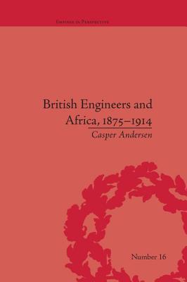 British Engineers and Africa, 1875-1914 - Andersen, Casper