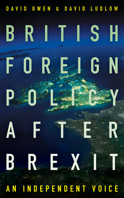 British Foreign Policy After Brexit - Ludlow, David