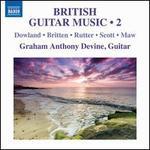 British Guitar Music, Vol. 2: Dowland, Britten, Rutter, Scott, Maw