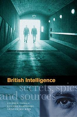 British Intelligence: Secrets, Spies and Sources - Macklin, G., and Hampshire, E., and Twigge, S.