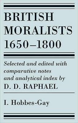British Moralists: 1650-1800 (Volumes 1): Volume I: Hobbes - Gay - Raphael, D D (Editor)