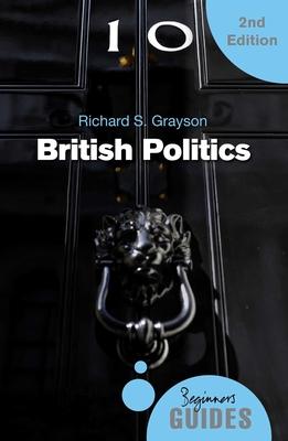 British Politics: A Beginner's Guide - Grayson, Richard S.