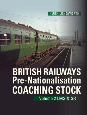 British Railways Pre-Nationalisation Coaching Stock Volume 2 LMS & SR: 2 - Longworth, Hugh