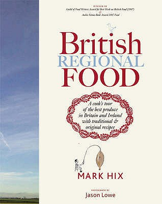 British Regional Food: A Cook's Tour of the Best Produce in Britain and Ireland with Traditional & Original Recipes - Hix, Mark