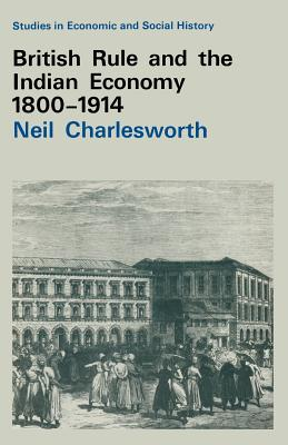 British Rule and the Indian Economy 1800-1914 - Charlesworth, Neil