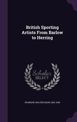 British Sporting Artists from Barlow to Herring - Sparrow, Walter Shaw