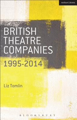 British Theatre Companies: 1995-2014: Mind the Gap,Kneehigh Theatre, Suspect Culture, Stan's Cafe, Blast Theory, Punchdrunk - Saunders, Graham (Series edited by), and Bull, John, Dr. (Series edited by), and Tomlin, Liz