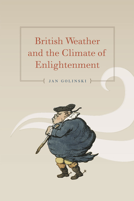 British Weather and the Climate of Enlightenment - Golinski, Jan