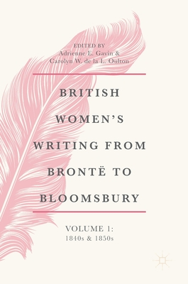 British Women's Writing from Brontë to Bloomsbury, Volume 1: 1840s and 1850s - Gavin, Adrienne E (Editor), and De La L Oulton, Carolyn W (Editor)