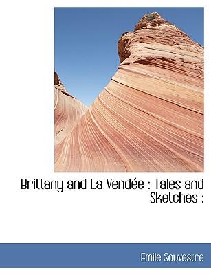 Brittany and La Vend E: Tales and Sketches: - Souvestre, Emile