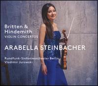 Britten & Hindemith: Violin Concertos - Arabella Steinbacher (violin); Berlin Radio Symphony Orchestra; Vladimir Jurowski (conductor)
