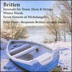 Britten: Serenade for Tenor, Horn & Strings; Winter Words; Seven Sonnets of Michelangelo